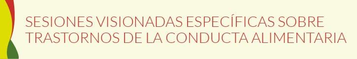 SESIONES VISIONADAS ESPECÍFICAS SOBRE TRASTORNOS DE LA CONDUCTA ALIMENTARIA